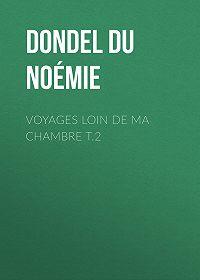 Noémie Dondel Du Faouëdic -Voyages loin de ma chambre t.2