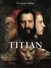 Claude Phillips -Titian