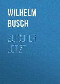 Wilhelm Busch -Zu Guter Letzt