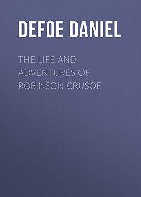 Daniel Defoe -The Life and Adventures of Robinson Crusoe