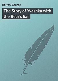 George Borrow -The Story of Yvashka with the Bear's Ear