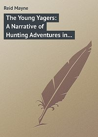 Mayne Reid -The Young Yagers: A Narrative of Hunting Adventures in Southern Africa