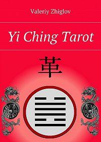 Valeriy Zhiglov - Yi Ching Tarot