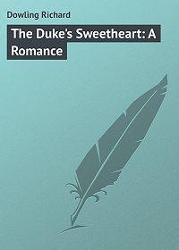 Richard Dowling -The Duke's Sweetheart: A Romance