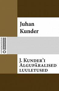 Juhan Kunder -J. Kunder'i algupäralised luuletused