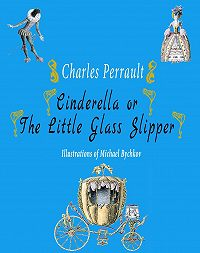 Perrault Charles -Cinderella or The Little Glass Slipper