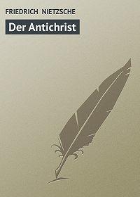 FRIEDRICH NIETZSCHE - Der Antichrist