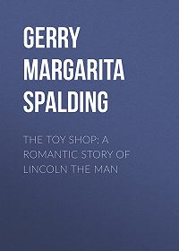 Margarita Gerry -The Toy Shop: A Romantic Story of Lincoln the Man