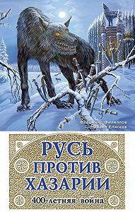 Владимир Филиппов -Русь против Хазарии. 400-летняя война