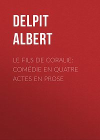 Albert Delpit -Le Fils de Coralie: Comédie en quatre actes en prose