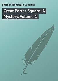 Benjamin Farjeon -Great Porter Square: A Mystery. Volume 1