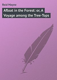 Mayne Reid -Afloat in the Forest: or, A Voyage among the Tree-Tops