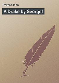 John Trevena -A Drake by George!
