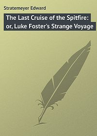 Edward Stratemeyer -The Last Cruise of the Spitfire: or, Luke Foster's Strange Voyage