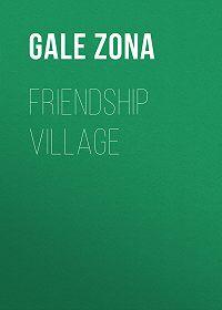 Zona Gale -Friendship Village