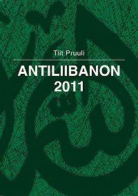 Tiit Pruuli -Antiliibanon 2011