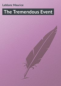 Maurice Leblanc -The Tremendous Event