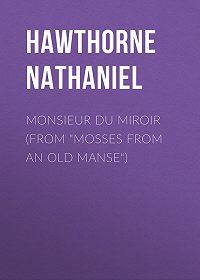 "Nathaniel Hawthorne -Monsieur du Miroir (From ""Mosses from an Old Manse"")"