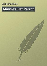 Madeline Leslie -Minnie's Pet Parrot