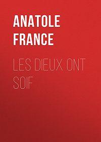 Anatole France -Les Dieux ont soif