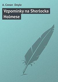 A. Conan Doyle - Vzpomínky na Sherlocka Holmese