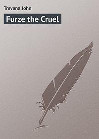 John Trevena -Furze the Cruel