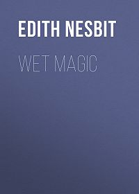 Edith Nesbit -Wet Magic