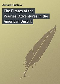 Gustave Aimard -The Pirates of the Prairies: Adventures in the American Desert