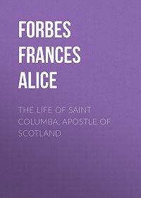 Frances Forbes -The Life of Saint Columba, Apostle of Scotland