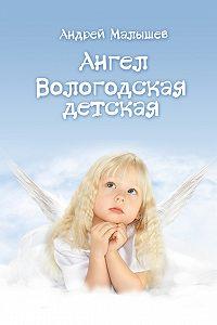 Андрей Малышев - Ангел. Вологодская детская (сборник)