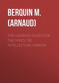 M. (Arnaud) Berquin -The Looking-Glass for the Mind; or, Intellectual Mirror