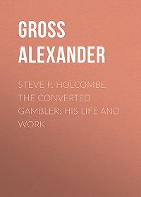 Gross Alexander -Steve P. Holcombe, the Converted Gambler: His Life and Work