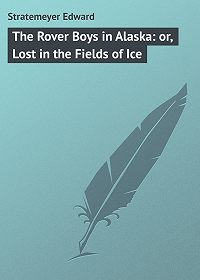 Edward Stratemeyer -The Rover Boys in Alaska: or, Lost in the Fields of Ice