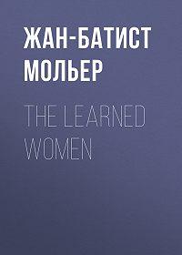 Жан-Батист Мольер -The Learned Women