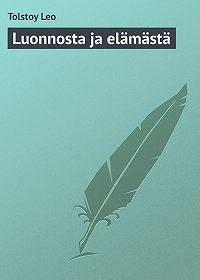 Leo Tolstoy -Luonnosta ja elämästä