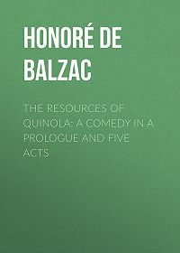 Honoré de -The Resources of Quinola: A Comedy in a Prologue and Five Acts