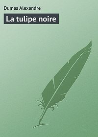 Alexandre Dumas -La tulipe noire