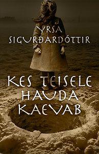 Yrsa Sigurðardóttir -Kes teisele hauda kaevab