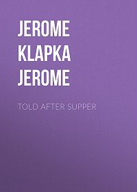Jerome Jerome -Told After Supper