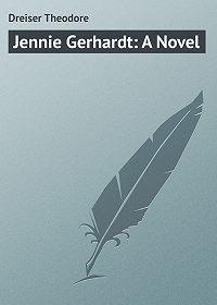 Theodore Dreiser -Jennie Gerhardt: A Novel
