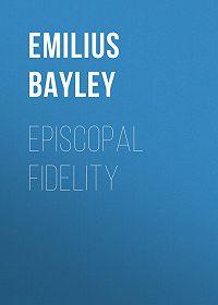 Emilius Bayley -Episcopal Fidelity