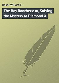 Willard Baker -The Boy Ranchers: or, Solving the Mystery at Diamond X
