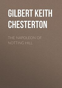 Gilbert Chesterton -The Napoleon of Notting Hill