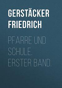 Friedrich Gerstäcker -Pfarre und Schule. Erster Band.