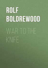 Rolf Boldrewood -War to the Knife