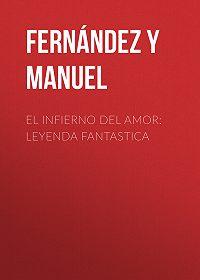 Manuel Fernández y González -El infierno del amor: leyenda fantastica