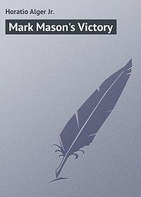 Horatio Alger -Mark Mason's Victory
