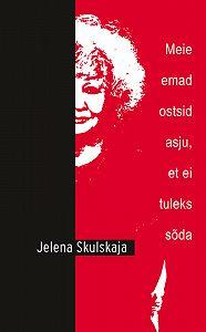 Jelena Skulskaja -Meie emad ostsid asju, et ei tuleks sõda