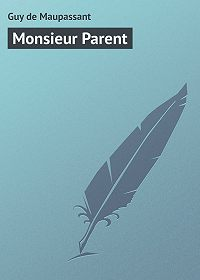 Guy Maupassant -Monsieur Parent