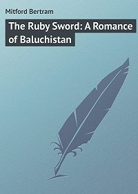 Bertram Mitford -The Ruby Sword: A Romance of Baluchistan